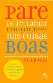 Baixar Livro Pare de Reclamar e Concentre-se nas Coisas Boas - Will Bowen em PDF, ePub e Mobi ou ler online