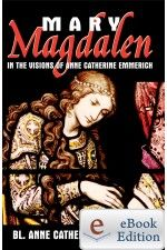 Mary Magdalen in the Visions of Anne Catherine Emmerich (eBook)