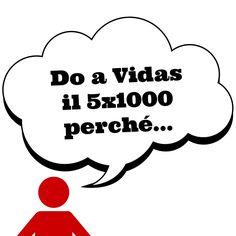 Rispondi a questa domanda e aggiungi la tua motivazione a quella dei tanti altri che ci hanno già raccontato perché danno il loro #5x1000 a Vidas, CF 97019350152
