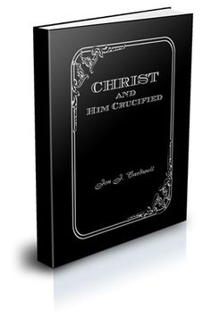 Christ and Him Crucified. Amazon best seller in soteriology, theology, and apologetics. Available in paperback ($12.95) and Kindle eBook ($2.99)