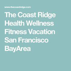 The Coast Ridge Health Wellness Fitness Vacation San Francisco BayArea