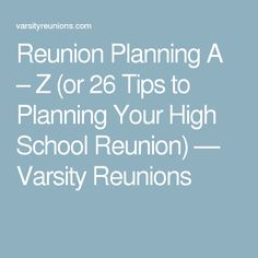 Reunion Planning A – Z (or 26 Tips to Planning Your High School Reunion) — Varsity Reunions