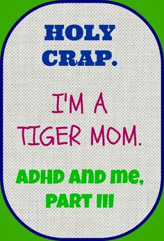 Sometimes you have no choice but to be a Tiger Mom.  #ADHD