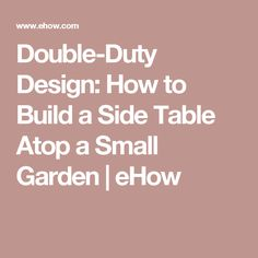 Double-Duty Design: How to Build a Side Table Atop a Small Garden | eHow