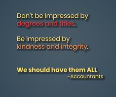 Dont be impressed by degrees and titles, be impressed by kindness and integrity. We should have them all -accountants Learn Accounting, Free Education, Integrity, Finance, Inspirational Quotes, Student, Learning, Business, Life Coach Quotes