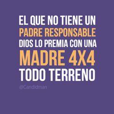 """""""El que no tiene un #Padre responsable, #Dios lo premia con una #Madre 4X4 todo terreno"""". #Citas #Frases @Candidman"""