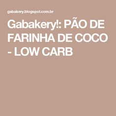 Gabakery!: PÃO DE FARINHA DE COCO - LOW CARB