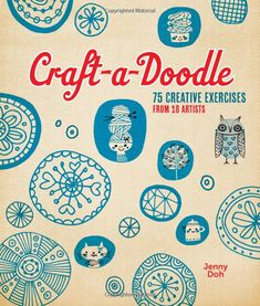 Craft-a-Doodle: 75 Creative Exercises from 18 Artists: Jenny Doh: 9781454704225: Amazon.com: Books