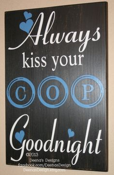Always Kiss Your Cop Goodnight, Police Decor, Distressed Wall Decor, Custom Wood Sign, Thin Blue Line - Always Kiss Goodnight 17""