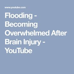 Flooding - Becoming Overwhelmed After Brain Injury Post Concussion Syndrome, Beautifully Broken, Facebook Support, Head Injury, Traumatic Brain Injury, What Is It Called, Invisible Illness, Epilepsy, You Youtube