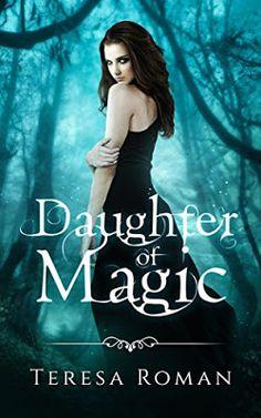 #Teen #Tuesday - Daughter of Magic by Teresa Roman!! #Free on #Amazon!! #Freebie #YA #books #Paranormal #Fantasy #kindle #bookworms #reading