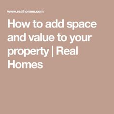 How to add space and value to your property   Real Homes