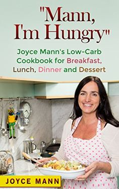 """""""Mann, I'm Hungry"""": Joyce Mann's Low-Carb Cookbook for Br..."""