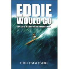 Eddie Would Go: The Story of Eddie Aikau, Hawaiian Hero