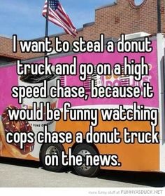 Haha most likely wouldn't do this but it would be funny!!!! Lol