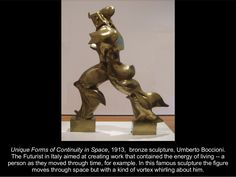 Unique Forms of Continuity in Space, 1913, bronze sculpture, Umberto Boccioni.   The Futurist in Italy aimed at creating wo...
