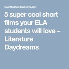 5 super cool short films your ELA students will love – Literature Daydreams