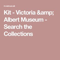Kit - Victoria & Albert Museum - Search the Collections