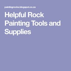 Helpful Rock Painting Tools and Supplies