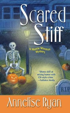 Scared Stiff by Annelise Ryan  When Deputy Coroner Mattie Winston and her boss/best friend, Izzy, are called to the home of waitress and part-time...