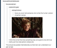 The Human Version of Cramps Hahahahahaha this is too funny not to pin xD | See more about period cramps, king joffrey and fandom.