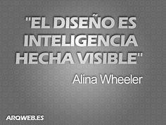 """""""El diseño es inteligencia hecha visible"""""""