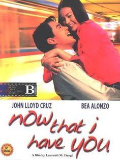Now That I have You is a Filipino film starring John Lloyd Cruz and Bea Alonzo.