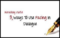 3 Incredibly Useful Ways To Use Pacing In Dialogue