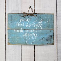 Rustic Wood Quote Sign - Hand Painted on Reclaimed Pallet Boards - Baby/Nursery Decor or Gift - Your First Breath Took Ours Away