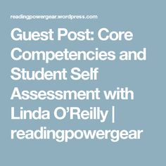 Guest Post: Core Competencies and Student Self Assessment with Linda O'Reilly   readingpowergear