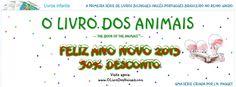 Feliz Ano Novo 2013! Os livros agora com 50% desconto!! Visite: www.OLivroDosAnimais.com