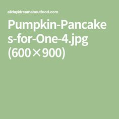Pumpkin-Pancakes-for-One-4.jpg (600×900)