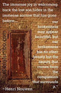 """""""Our brokenness has no other beauty than the beauty that comes from the compassion that surrounds it."""""""