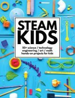 Book Jacket for: STEAM kids : 50+ science, technology, engineering, art, math hands-on projects for kids