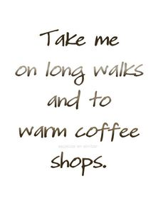 | September | Take me on long walks and to warm coffee shops.