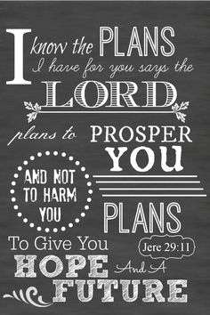 I know the plans I have for you says the LORD, plans to prosper you and not harm you, Plans to give you hope and a future.  chalkboard printable scriptures