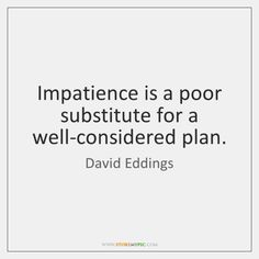 Image result for impatience quotes Impatience, Math Equations, How To Plan, Quotes, Image, Quotations, Quote, Shut Up Quotes