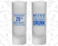 25th Birthday Frosted Shooter Glasses, What do you get the guy who has everything, drunk, Birthday Frosted Shooters (20094)