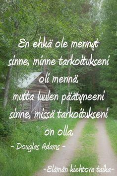 Luulen päättyneeni sinne missä tarkoitukseni on olla. Work Inspiration, Motivation Inspiration, Journal Quotes, Life Quotes, Carpe Diem Quotes, Learn Finnish, Finnish Words, Just Be Happy, Lessons Learned In Life