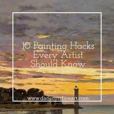 10 Painting Hacks Every Artist Should Know - Dan Scott Fine Art