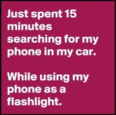 Just Spent 15 Minutes Searching For My Phone In My Car While Using My Phone As A Flashlight funny quotes quote jokes lol funny quote funny quotes funny sayings humor quotes that make you laugh quotes that make you smile Funny Shit, Haha Funny, Funny Humor, Mom Funny, Funny Stuff, Ecards Humor, Crazy Funny, Humor Mexicano, Sarcastic Quotes
