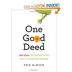 One Good Deed: 365 Days of Trying to Be Just a Little Bit Better. This book is great! I highly recommend!