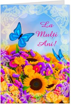 """Urare de La multi ani cu fluturi Felicitare de zi de nastere personalizabila, cu flori si fluturi si mesajul """"Cand iti numeri anii, numara mai intai zambetele, nu lacrimile si lasa speranta sa iti lumineze calea pentru ca, mai devreme sau mai tarziu, Viata va fi mai buna. Traieste-ti viata cu bucurie, nu cu tristete, iar optimismul iti va fi alaturi intotdeauna. In rugaciunile mele imi doresc sa fii Binecuvantata si fericita, de ziua ta si intotdeauna! La multi ani!"""""""