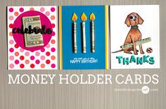2016  VIDEO 3 WAYS: MONEY HOLDER CARDS  by Jennifer McGuire Ink    #1: TUCK MONEY IN STAMPED IMAGE   #2: TUCK MONEY BEHIND A DIE CUT    #3: CREATE MONEY ELEMENTS