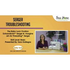 Need some help with your Baby Lock serger? Watch Sara Gallegos in this Free video on troubleshooting your serger!