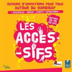Les Accessifs: un festival pour parler du handicap 2013 à Poitiers / Vienne. Du 13 au 19 mai 2013 à Poitiers.