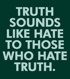 """Well I may agree somewhat ...but, it depends on how you deliver the truth! Some people cannot accept even a little critique ie. """"Constructive Criticism""""."""