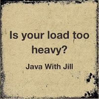 Is Your Load Too Heavy? - Java With Jill