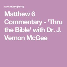 Matthew 6 Commentary - 'Thru the Bible' with Dr. J. Vernon McGee