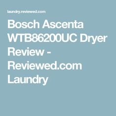 Bosch Ascenta WTB86200UC Dryer Review - Reviewed.com Laundry